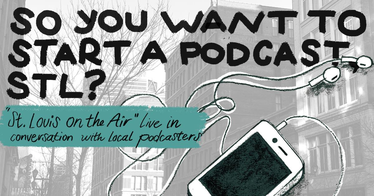 So You Want to Start a Podcast - St. Louis Public Radio