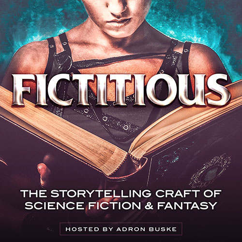 Fictitious – The Storytelling Craft of Science Fiction & Fantasy – Hosted by Adron Buske
