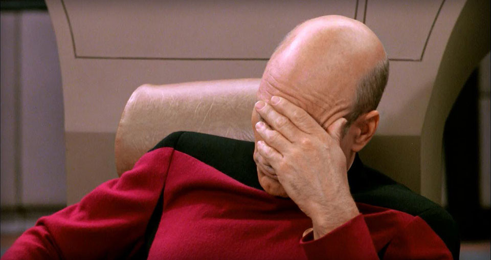 I Screwed Up! - The Picard Facepalm