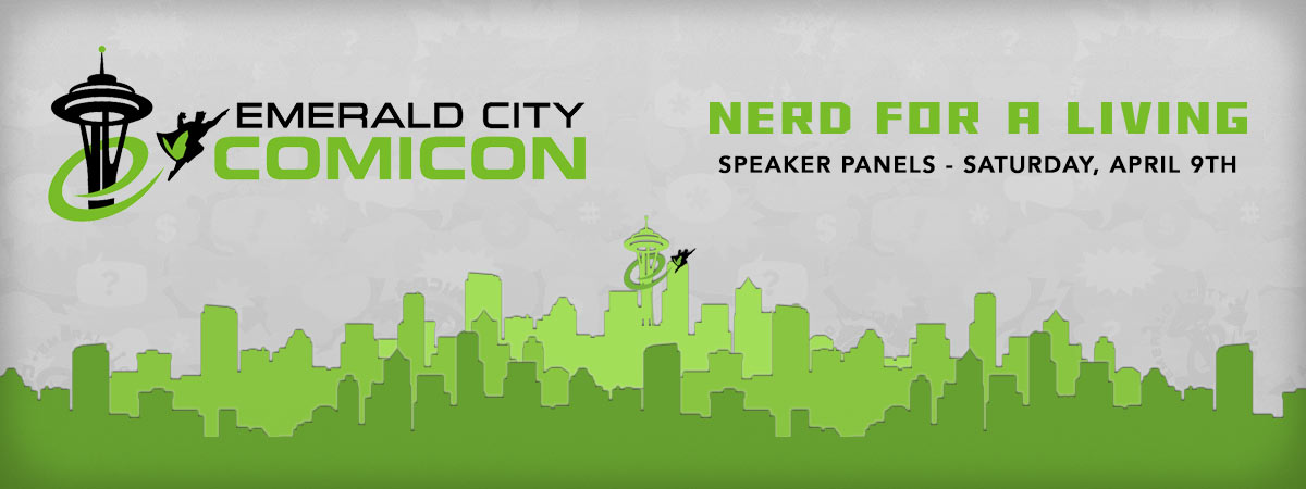 Emerald City Comicon 2016: Nerd For A Living Speaker Panels