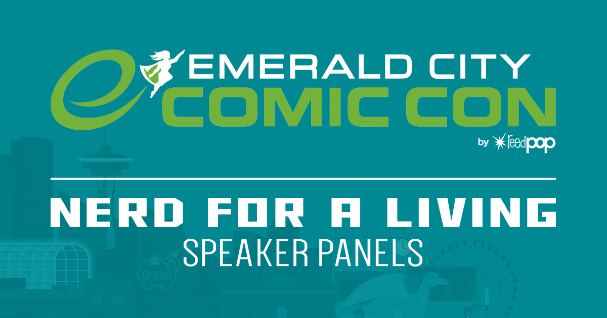 Nerd For A Living Panels at Emerald City Comic Con 2019