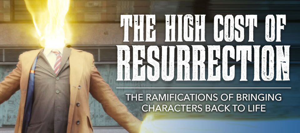 The High Cost of Resurrection: The Ramifications of Bringing Characters Back to Life