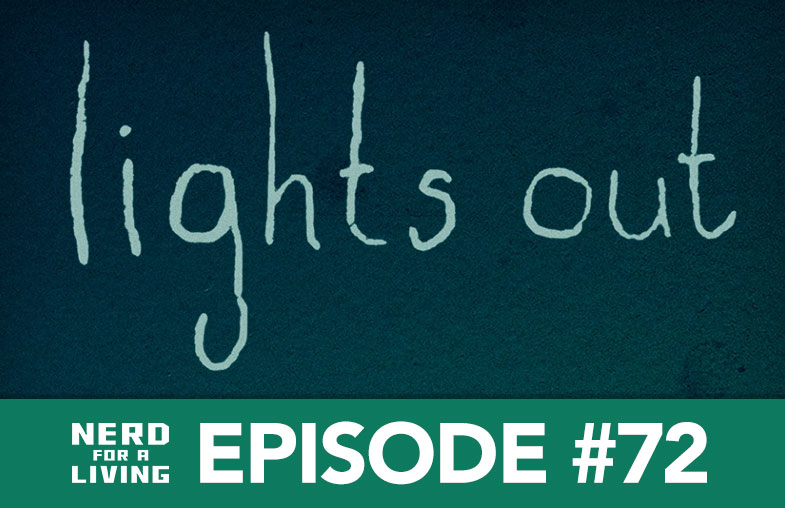 Lights Out - Nerd For A Living Podcast Episode 72