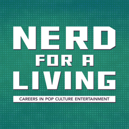 Nerd For A Living Podcast - Careers in Pop Culture Entertainment