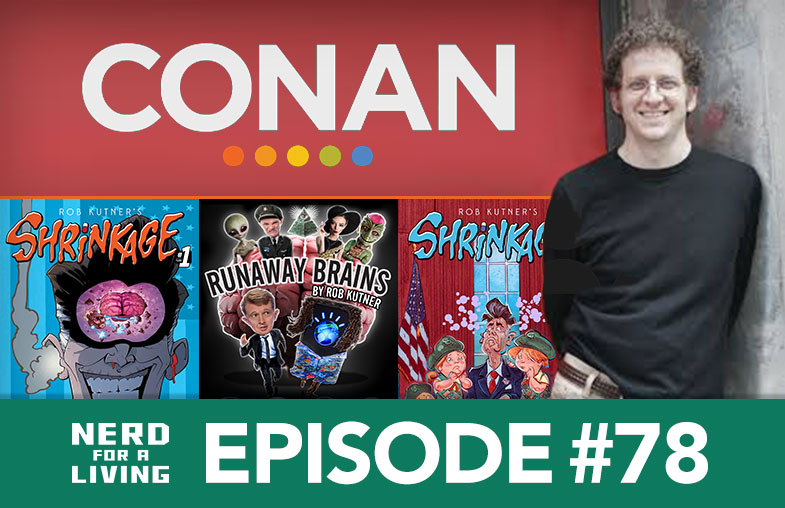 Episode 78: Rob Kutner, CONAN writer, creator of Runaway Brains and Shrinkage