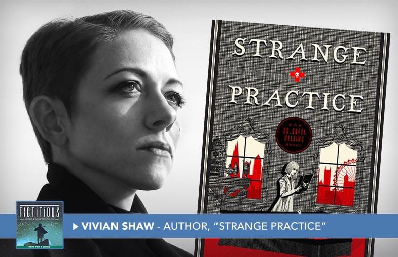 Vivian Shaw - author, Strange Practice - Fictitious Podcast
